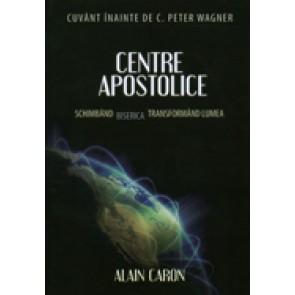 Centre apostolice. Schimband Biserica, transformand lumea