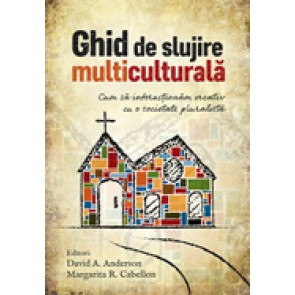 Ghid de slujire multiculturala. Cum sa interactionam creativ cu o societate pluralista