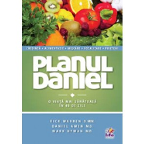 Planul Daniel. O viata mai sanatoasa in 40 de zile
