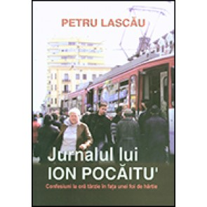 Jurnalul lui Ion Pocaitu'. Confesiuni la ora tarzie in fata unei foi de hartie