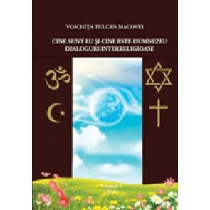 Cine sunt eu si cine este Dumnezeu. Dialoguri interreligioase. Vol. 1