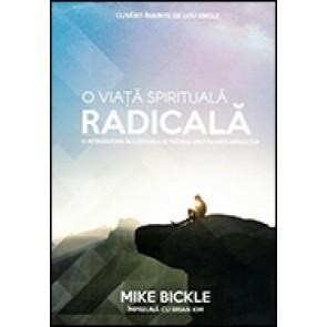 O viata spirituala radicala. O introducere in lucrarea si trairea unui intainte-mergator