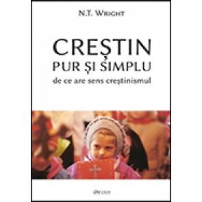 Crestin pur si simplu. De ce are sens crestinismul