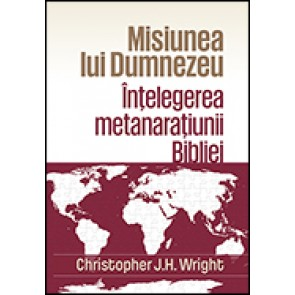 Misiunea lui Dumnezeu. Intelegerea metanaratiunii Bibliei