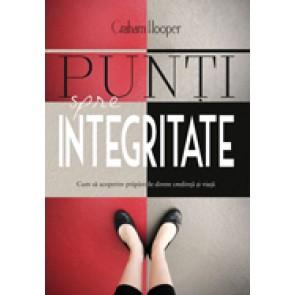Punti spre integritate. Cum sa acoperim prapastiile dintre credinta si viata
