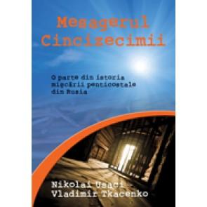 Mesagerul Cincizecimii. O parte din istoria miscarii penticostale din Rusia