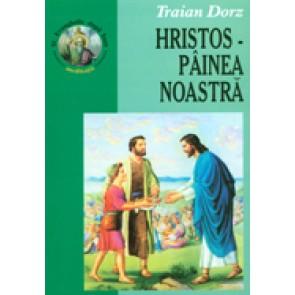 Hristos - painea noastra. Meditatii, rugaciuni si cantari la Sfanta Evanghelie dupa Ioan