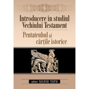 Introducere in studiul Vechiului Testament. Pentateuhul si cartile istorice