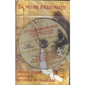 Sa nu ne razbunati! Marturii despre suferintele romanilor din Basarabia (DVD inclus)