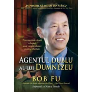 Agentul dublu al lui Dumnezeu. Povestea adevarata a luptei unui crestin chinez pentru libertate
