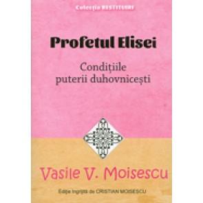 Profetul Elisei. Conditiile puterii duhovnicesti