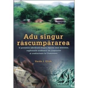 Adu singur rascumpararea. O povestire adevarata despre rapirea unui misionar, rugaciunile arzatoare ale crestinilor si credinciosia lui Dumnezeu