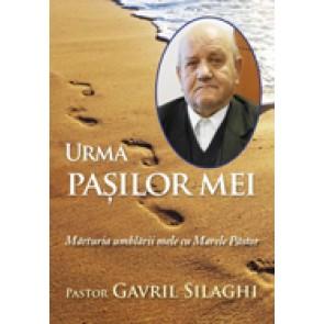 Urma pasilor mei. Marturia umblarii mele cu Marele Pastor