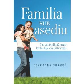 Familia sub stare de asediu. O perspectiva biblica asupra familiei dupa voia lui Dumnezeu
