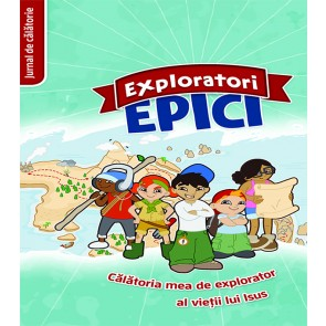 Exploratori epici. Calatoria mea de explorator al vietii lui Isus. Jurnal de calatorie