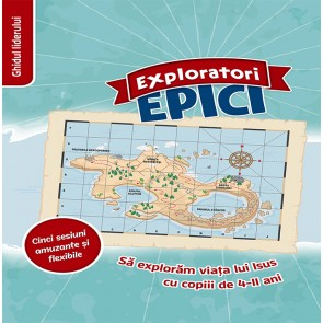 Exploratori epici. Sa exploram viata lui Isus cu copiii de 4-11 ani. Ghidul liderului