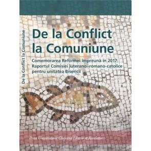 De la conflict la comuniune. Comemorarea Reformei impreuna in 2017: Raportul Comisiei luterano-romano-catolice pentru unitatea Bisericii