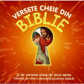 Versete cheie din Biblie. 22 de versete cheie de tinut minte insotite de cate o minunata poveste biblica