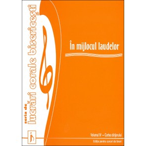 In mijlocul laudelor. Vol. 4. Seria de lucrari corale bisericesti