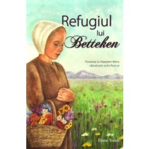 Refugiul lui Betteken. Povestea lui Maeyken Wens vazuta prin ochii fiicei ei