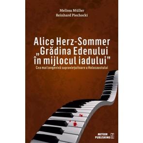 """Alice Herz-Sommer """"Gradina Edenului in mijlocul iadului"""". Un secol de viata"""