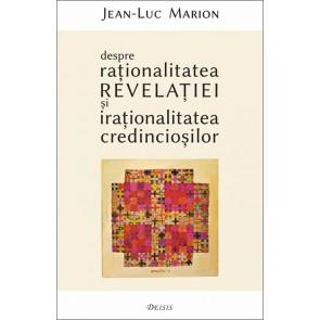 Despre rationalitatea revelatiei si irationalitatea credinciosilor