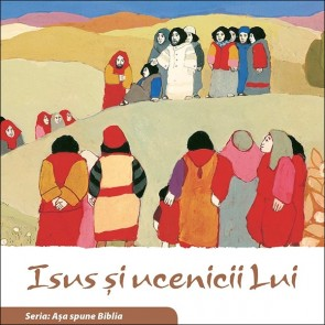 "Isus si ucenicii Lui. Seria ""Asa spune Biblia"""