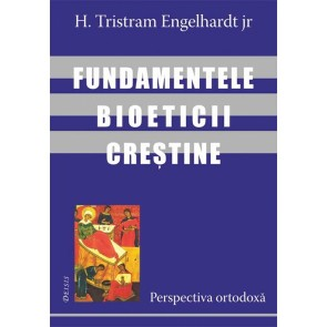 Fundamentele bioeticii crestine. Perspectiva ortodoxa