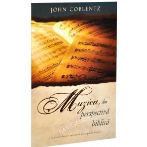 Muzica, din perspectiva biblica. Un studiu despre principiile si scopurile muzicii