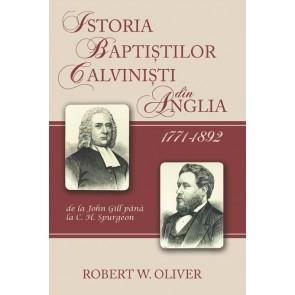 Istoria baptistilor calvinisti din Anglia. 1771-1892. De la John Gill pana la C. H. Spurgeon