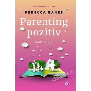 Parenting pozitiv. Ghid esential
