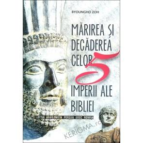 Marirea si decaderea celor 5 imperii ale Bibliei