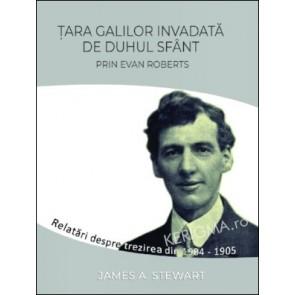 Tara Galilor invadata de Duhul Sfant prin Evan Roberts. Relatari despre trezirea din 1904-1905