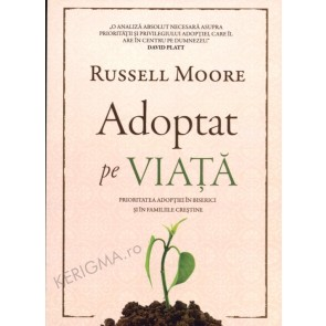 Adoptat pe viata. Prioritatea adoptiei in biserici si in familiile crestine