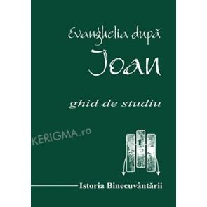 Evanghelia dupa Ioan. Vol. 1 + 2. Ghid de Studiu