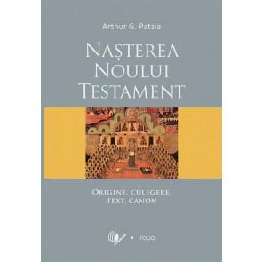 Nasterea Noului Testament. Origine, culegere, text, canon