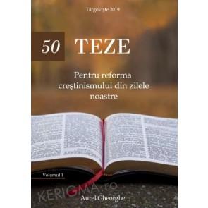 50 de teze pentru reforma crestinismului din zilele noastre. Vol. 1