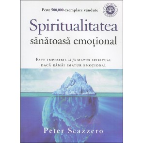 Spiritualitatea sanatoasa emotional. Este imposibl sa fii matur spiritual daca ramai imatur emotional