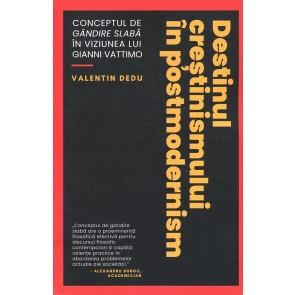"""Destinul crestinismului in postmodernism. Conceptul de """"gandire slaba"""" in viziunea lui Gianni Vattimo"""