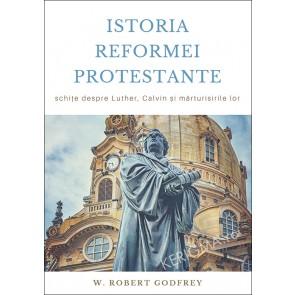 Istoria Reformei Protestante. Schițe despre Luther, Calvin și mărturisirile lor