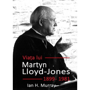 Viața lui Martyn Lloyd-Jones (1899 – 1981)