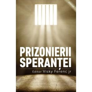 Prizonierii speranței. Mărturii ale celor închiși pentru credință