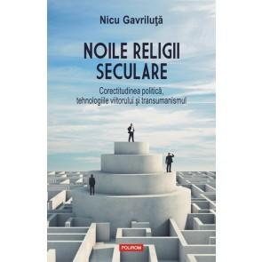 Noile religii seculare. Corectitudinea politică, tehnologiile viitorului şi transumanismul