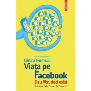 Viața pe Facebook. Dau like, deci exist