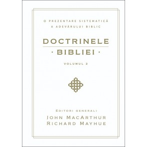 Doctrinele Bibliei. O prezentare sistematică a adevărului biblic. Vol. 2