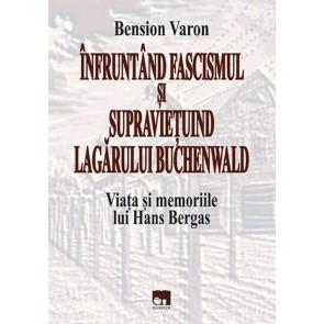 Înfruntând fascismul și supraviețuind lagărului Buchenwald. Viața și memoriile lui Hans Bergas