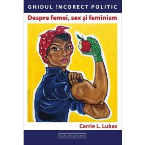 Despre femei, sex şi feminism. Ghidul incorect politic