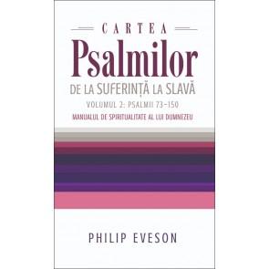Cartea Psalmilor. De la suferință la slavă. Volumul 2: Psalmii 73-150. Manual de spiritualitate al lui Dumnezeu