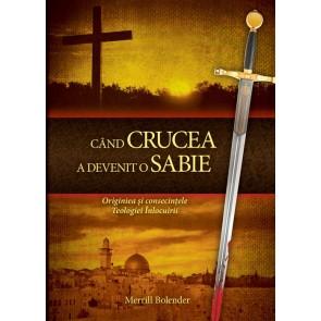 Când crucea a devenit o sabie. Originea și consecințele Teologiei Înlocuirii