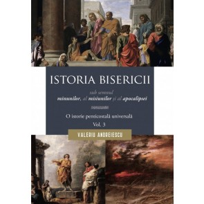 Istoria Bisericii sub semnul minunilor, a misiunilor și al apocalipsei. O istorie penticostală universală. Vol. 3